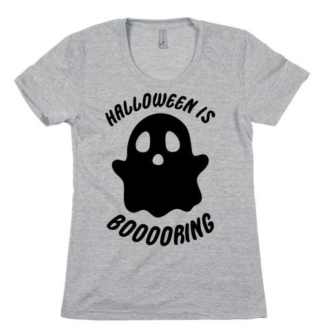Halloween is Boo-ring Womens T-Shirt