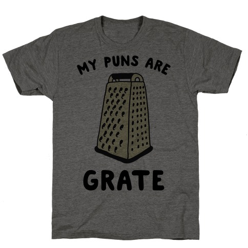 My Puns are Grate T-Shirt