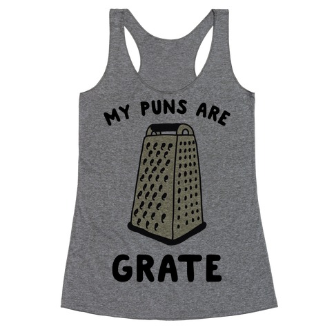 My Puns are Grate Racerback Tank Top