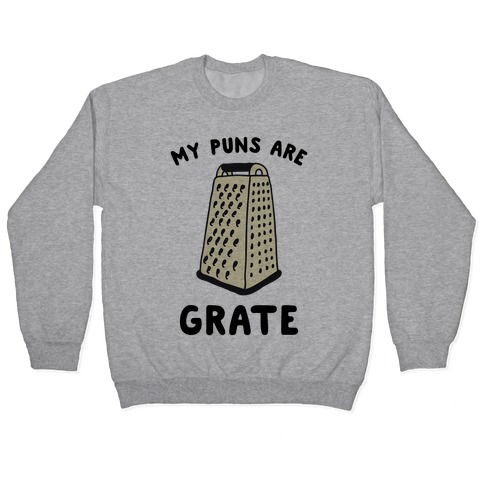 My Puns are Grate Pullover