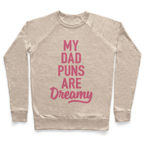 My Dad Puns Are Dreamy (Pink) Pullover