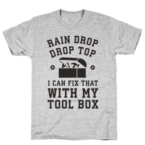 I can Fix That With My Tool Box (Raindrop Parody) T-Shirt