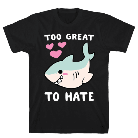 Too Great to Hate - Great White Shark Mens T-Shirt
