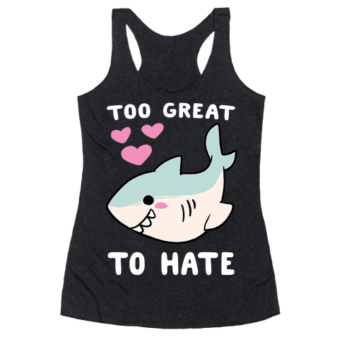 Too Great to Hate - Great White Shark Racerback Tank Top