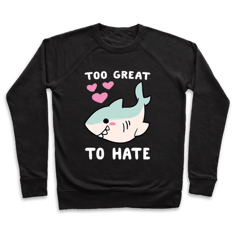 Too Great to Hate - Great White Shark Pullover