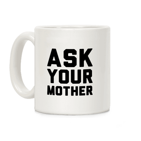 Ask Your Mother White Print  Coffee Mug