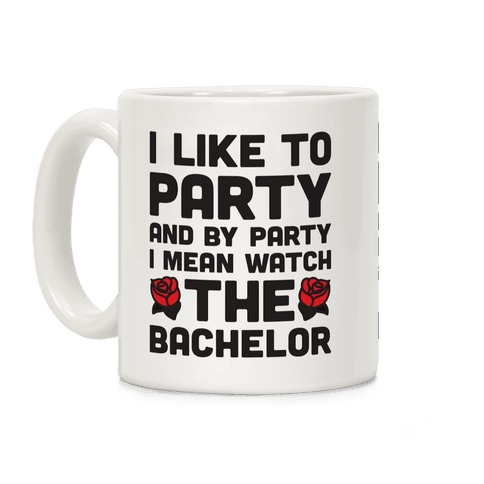 I Like To Party And By Party I Mean Watch The Bachelor Coffee Mug