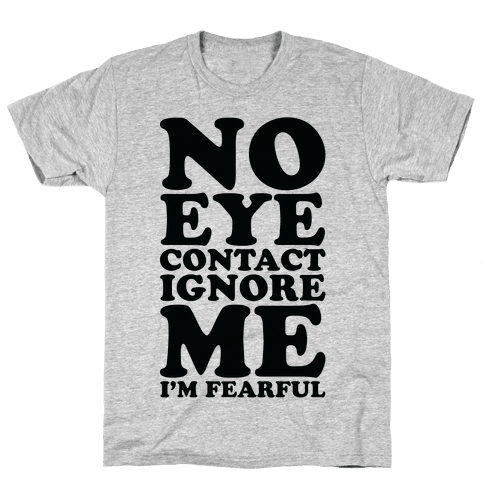 No Eye Contact Ignore Me I'm Fearful Mens T-Shirt