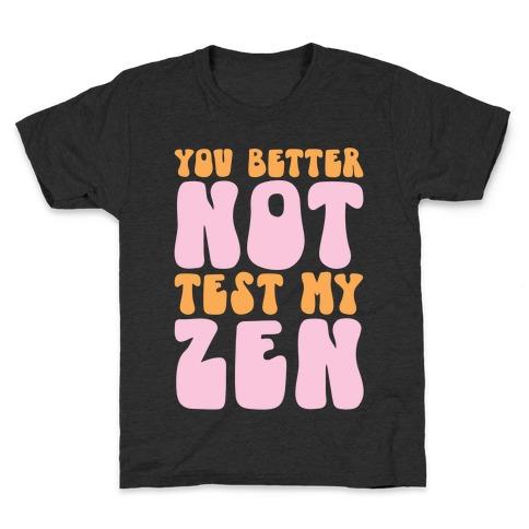 You Better Not Test My Zen Kids T-Shirt