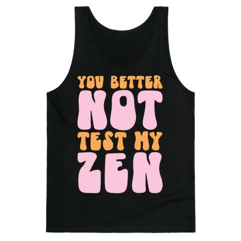 You Better Not Test My Zen Tank Top