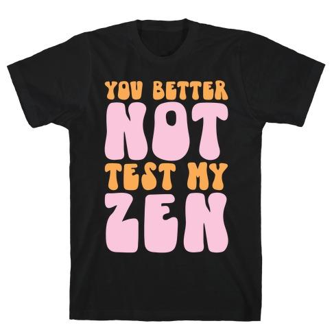 You Better Not Test My Zen T-Shirt