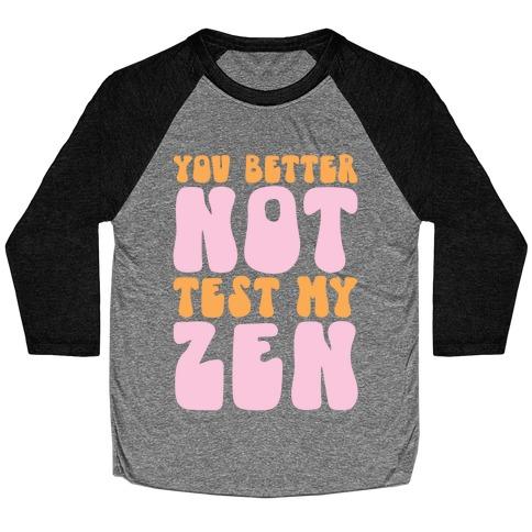 You Better Not Test My Zen Baseball Tee