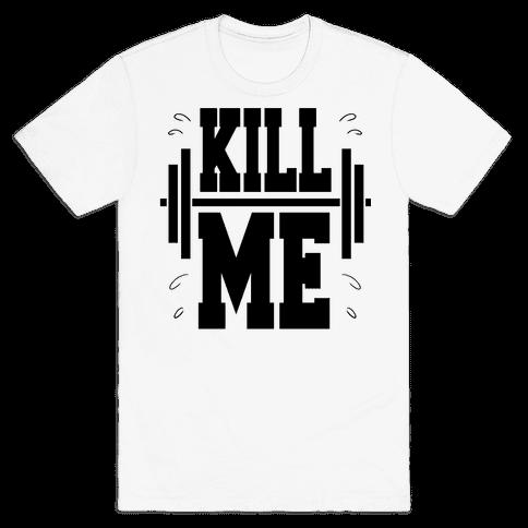 Kill Me Mens/Unisex T-Shirt