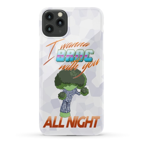 I Wanna Broc With You All Night Phone Case