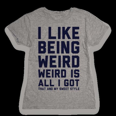 Weird Is All I Got Womens T-Shirt