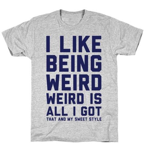 Weird Is All I Got Mens T-Shirt