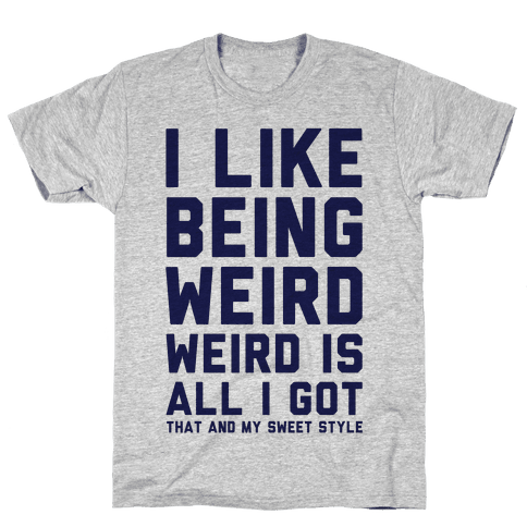 Weird Is All I Got Mens T-Shirt