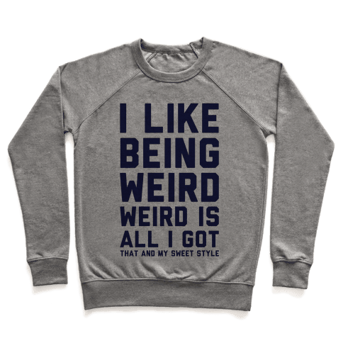 Weird Is All I Got Pullover