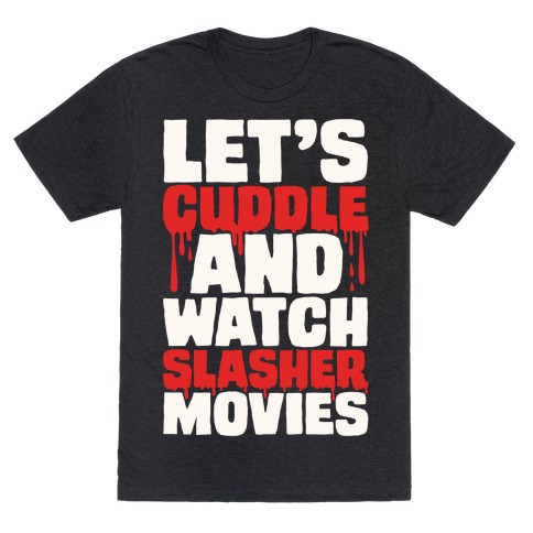 Let's Cuddle and Watch Slasher Movies T-Shirt
