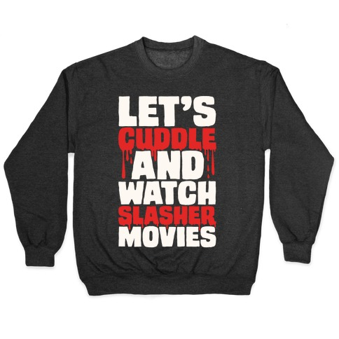 Let's Cuddle and Watch Slasher Movies Pullover