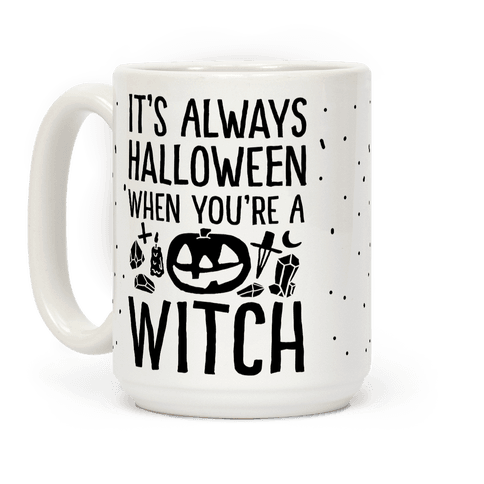 It's Always Halloween When You're A Witch Coffee Mug