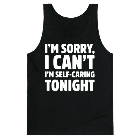I'm Sorry I Can't I'm Self-Caring Tonight White Print Tank Top