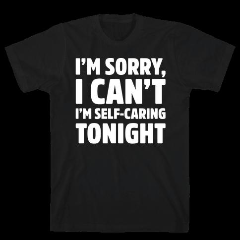 I'm Sorry I Can't I'm Self-Caring Tonight White Print Mens T-Shirt