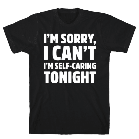 I'm Sorry I Can't I'm Self-Caring Tonight White Print Mens T-Shirt