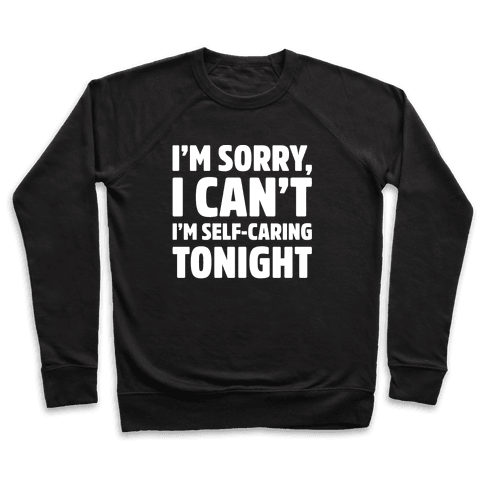 I'm Sorry I Can't I'm Self-Caring Tonight White Print Pullover