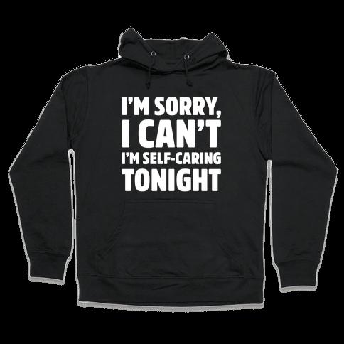 I'm Sorry I Can't I'm Self-Caring Tonight White Print Hooded Sweatshirt