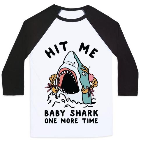 Hit Me Baby Shark One More Time Baseball Tee