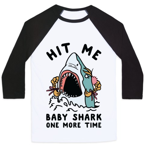 Hit Me Baby Shark One More Time Baseball Tee