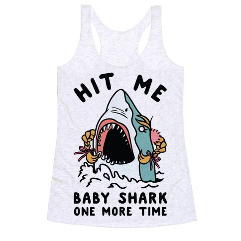 Hit Me Baby Shark One More Time Racerback Tank Top
