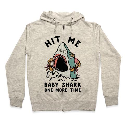 Hit Me Baby Shark One More Time Zip Hoodie