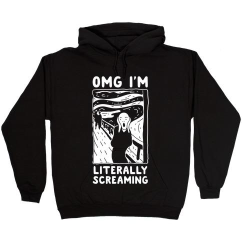 OMG I'm Literally Screaming Hooded Sweatshirt