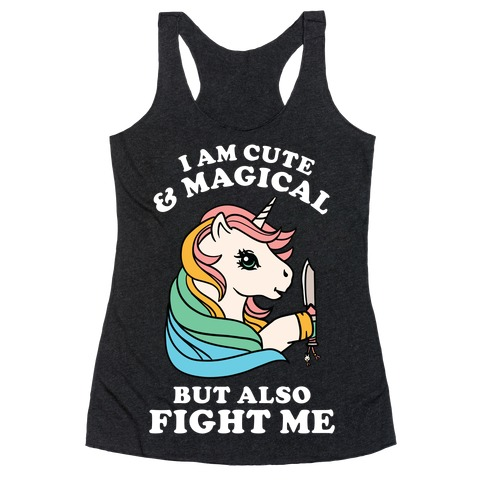 I Am Cute & Magical But Also Fight Me Racerback Tank Top