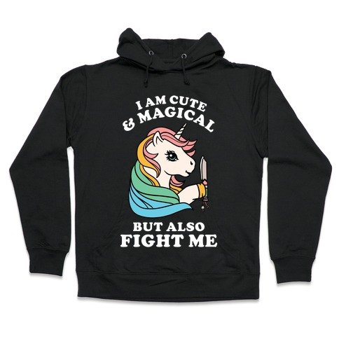 I Am Cute & Magical But Also Fight Me Hooded Sweatshirt