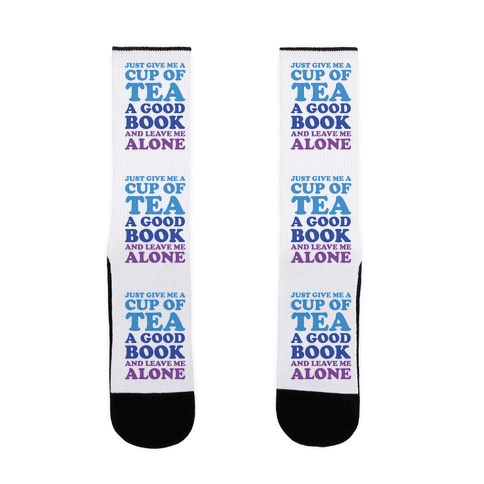 Just Give Me A Cup Of Tea A Good Book And Leave Me Alone Sock
