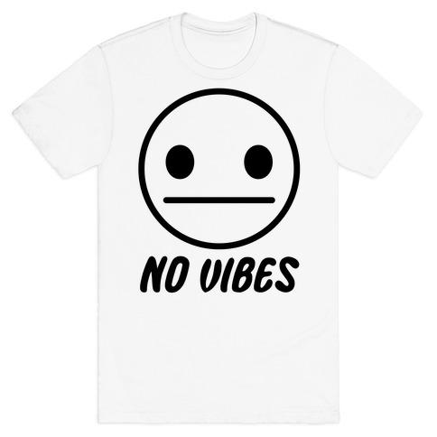 No Vibes T-Shirt