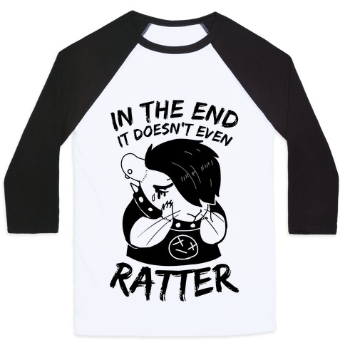 In The End It Doesn't Even Ratter Baseball Tee