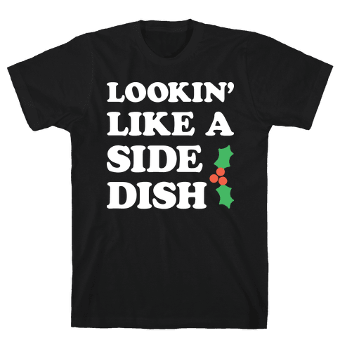 Lookin Like A Side Dish Mens T-Shirt