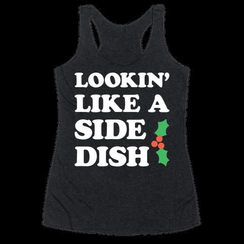 Lookin Like A Side Dish Racerback Tank Top