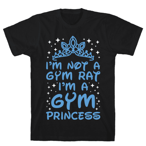 I'm Not A Gym Rat I'm A Gym Princess Mens T-Shirt