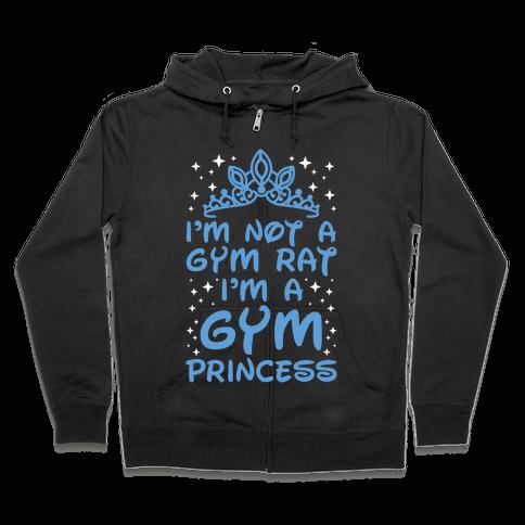 I'm Not A Gym Rat I'm A Gym Princess Zip Hoodie