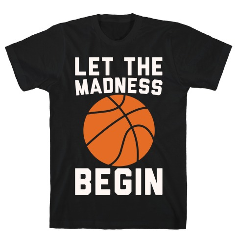 Let The Madness Begin White Print  Mens T-Shirt