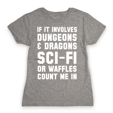 If It Involves Dungeons and Dragons, Sci-Fi, or Waffles Count Me In Womens T-Shirt