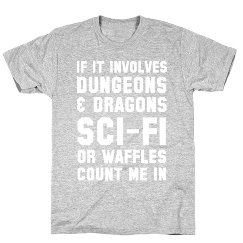 If It Involves Dungeons and Dragons, Sci-Fi, or Waffles Count Me In T-Shirt