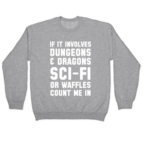 If It Involves Dungeons and Dragons, Sci-Fi, or Waffles Count Me In Pullover