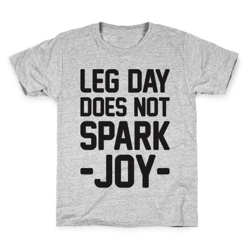 Leg Day Does Not Spark Joy Kids T-Shirt