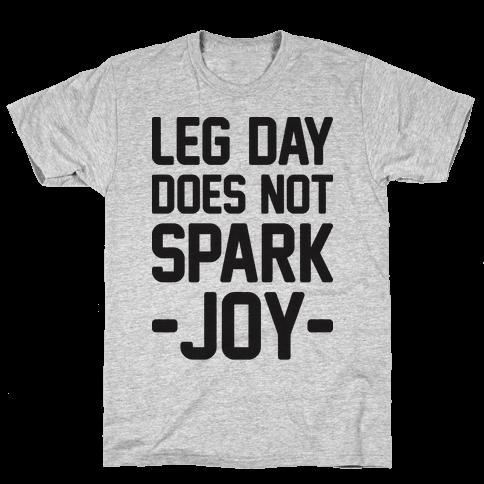 Leg Day Does Not Spark Joy Mens/Unisex T-Shirt